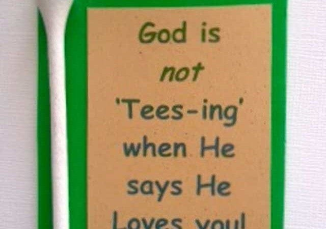 "God Is Not ""Tee-sing"" You When He says…He Loves You!"