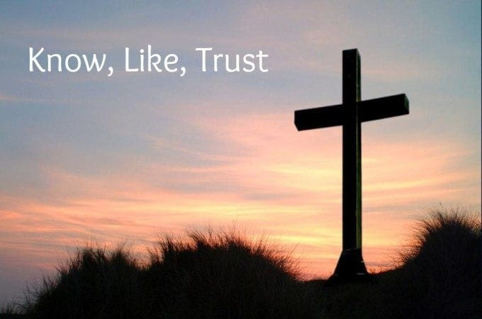 Do You Know, Like and Trust Jesus?